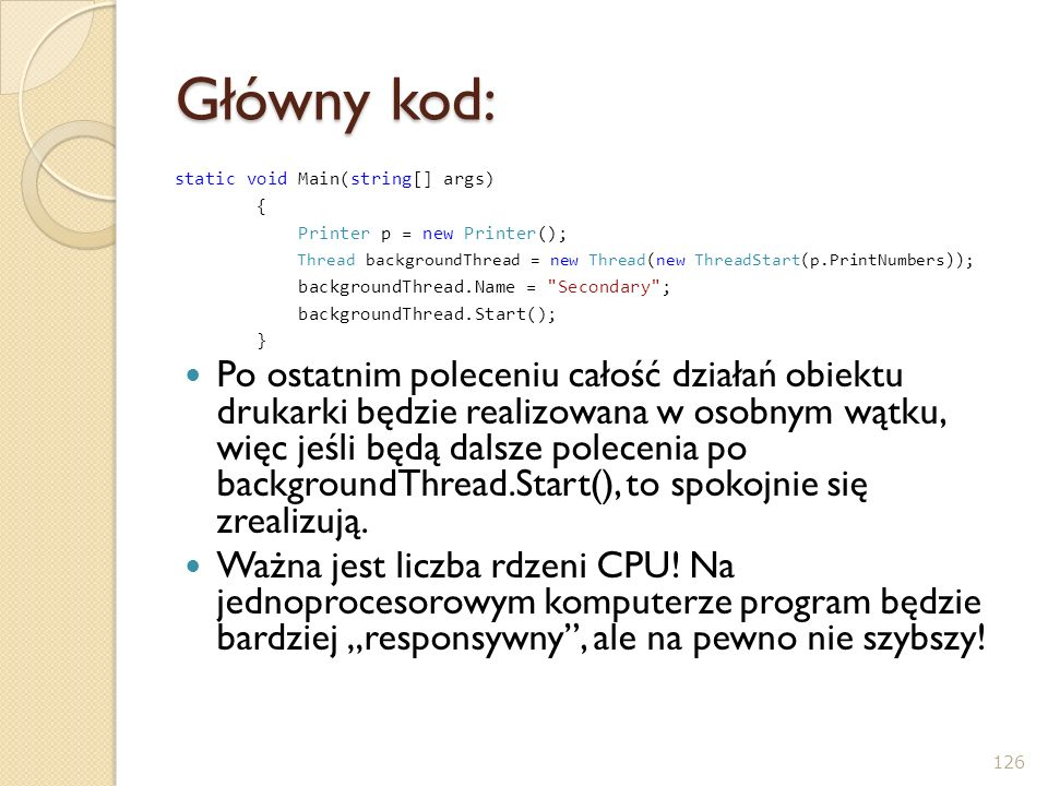 Główny kod: static void Main(string[] args) { Printer p = new Printer(); Thread backgroundThread = new Thread(new ThreadStart(p.PrintNumbers));
